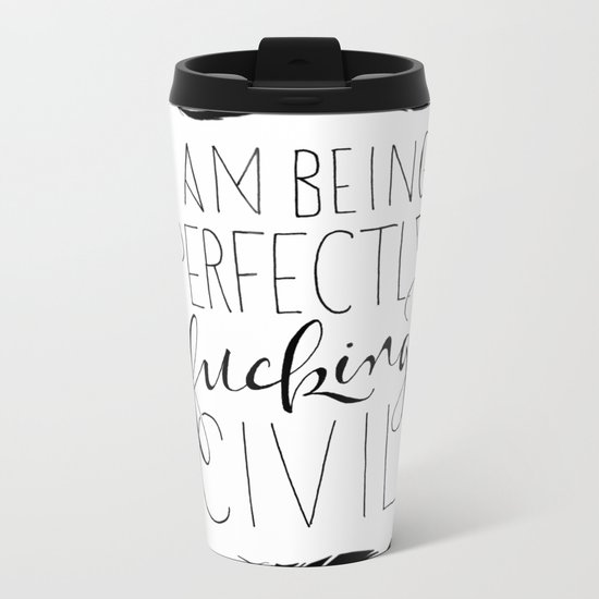 """""""I am being perfectly fucking civil"""" with feathers Metal Travel Mug"""
