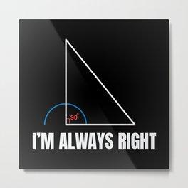 Always Right Metal Print