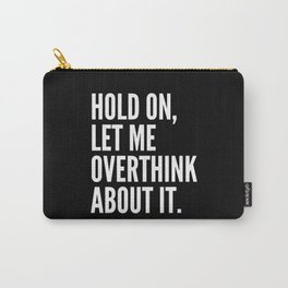Hold On Let Me Overthink About It (Black & White) Carry-All Pouch