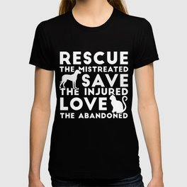 Rescue The Mistreated Save Love The Injured The Abandoned TShirt T-shirt