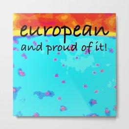 Proud To Be European! Metal Print
