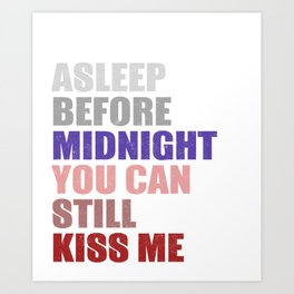 If I Fall Asleep Before Midnight You Can Still Kiss Me Art Print