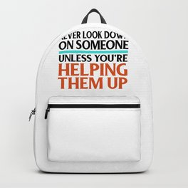 Social Justice Gift Don't Look Down on Others Unless Helping Them Up Kindness Backpack