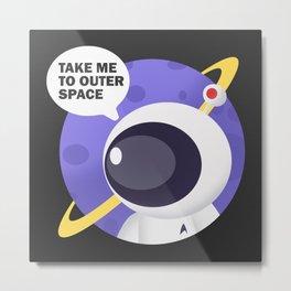 Take me to outer space ! Metal Print