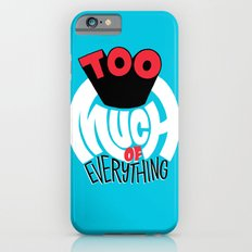 Too Much of Eveything Slim Case iPhone 6s