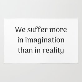 Empowering Quotes - We suffer more in imagination than in reality Rug