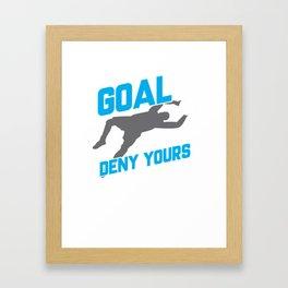 My Goal Is To Deny Yours Soccer Goalie/Goalkeeper Framed Art Print