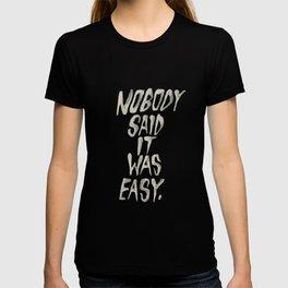 NO BODY SAID IT WAS EASY T-shirt