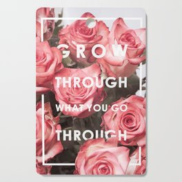 Grow Through What You Go Through Quote Cutting Board