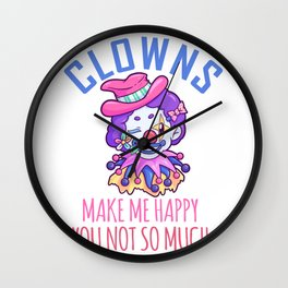 Clowns Make Me Happy You Not So Much Wall Clock
