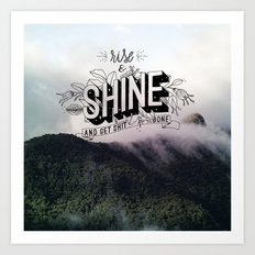 Rise and Shine and get shit done Art Print