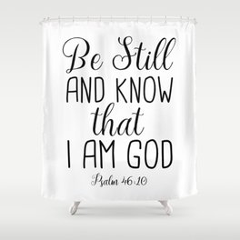Be Still and Know That I am God, Psalm 46:10 Shower Curtain