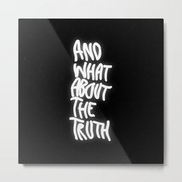 And What About The Truth Metal Print