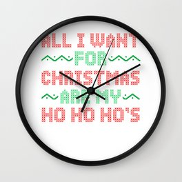 All I Want Is My Hohohos Ugly Christmas Design Wall Clock