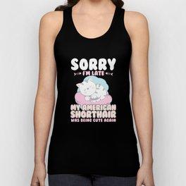 Cat Lover Shirt Sorry Im Late My American Shorthair Being Cute Again Unisex Tank Top