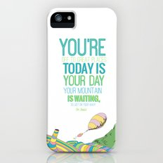 YOUR MOUNTAIN IS WAITING.. DR. SEUSS, OH THE PLACES YOU'LL GO  iPhone (5, 5s) Slim Case