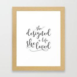 She designed a life she loved, Black or Gold Typography Poster, Inspirational Print, Feminine Art Framed Art Print