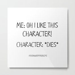 Bookworm Problems (Character Deaths) Metal Print