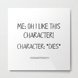 Bookworm Problems (Character Deaths) Metal Print