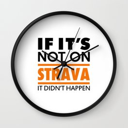 If it's not on strava it didn't happen Wall Clock