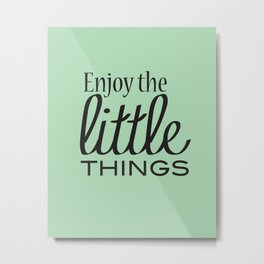Enjoy the Little Things - Mint Green Metal Print