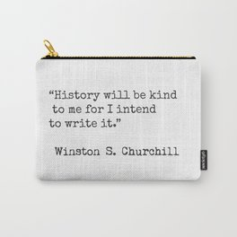 """""""History will be kind to me for I intend to write it.""""  Winston S. Churchill Carry-All Pouch"""
