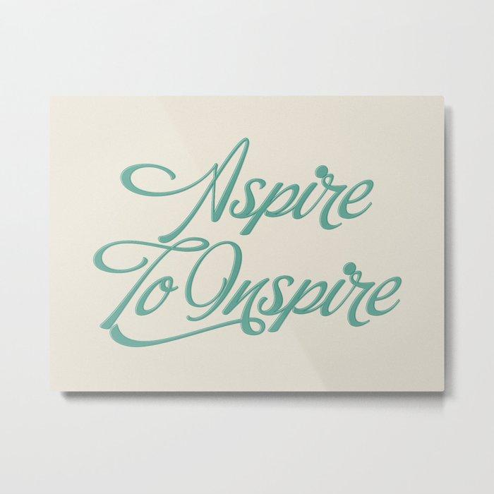 Aspire To Inspire Metal Print