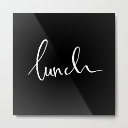 Lunch Like a Prince (letters) - Black Metal Print