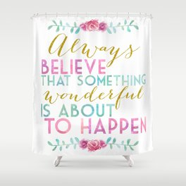 Always Believe Shower Curtain
