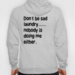 Don't Be Sad Laundry - Nobody Is Doing Me Either Hoody