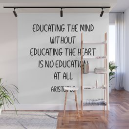EDUCATING THE MIND WITHOUT EDUCATING THE HEART IS NO EDUCATION AT ALL Wall Mural