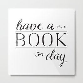 Have a Book Day Metal Print