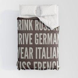 DRINK RUSSIAN, DRIVE GERMAN, WEAR ITALIAN, KISS FRENCH Comforters