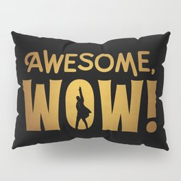 Awesome, Wow! Hamilton King George III Quote Pillow Sham