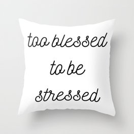 too blessed to be stressed Throw Pillow