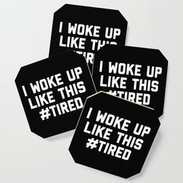 Woke Up Tired Funny Quote Coaster
