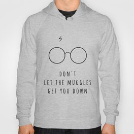 Don't Let The Muggles Get You Down Hoody