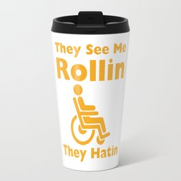 They See Me Rolling They Hating Funny Wheelchair T-shirt Travel Mug