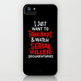 I Just Want To Take Naps And Watch True Crime Documentaries iPhone Case