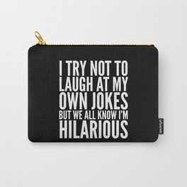 I TRY NOT TO LAUGH AT MY OWN JOKES (Black & White) Carry-All Pouch