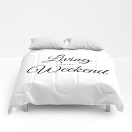 Living for the Weekend Comforters
