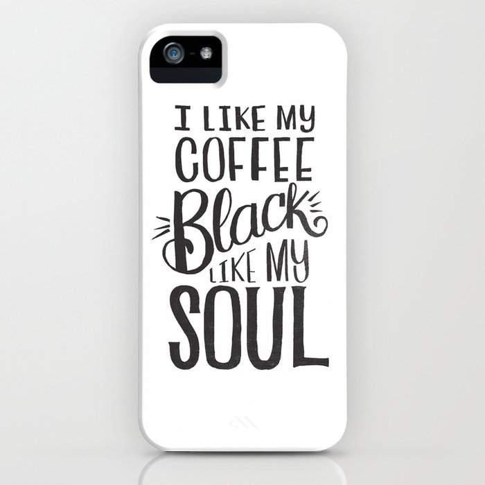 i like my coffee black like my soul iphone case