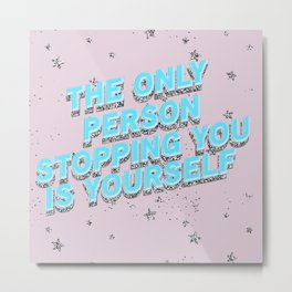 The Only Person Stopping You Metal Print