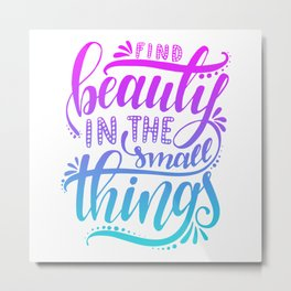 Beauty in The Small Things Metal Print