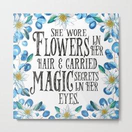 Flowers in her hair, Magic in her Eyes Metal Print