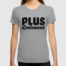"""Funny French Saying """"More slowly"""" Plus Lentement print T-shirt"""
