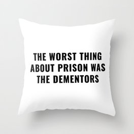 The Worst Thing About Prison Was The Dementors Throw Pillow