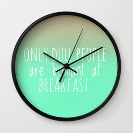 Only dull people are brilliant at breakfast Wall Clock