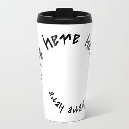 HERE AWAY ambigram Travel Mug