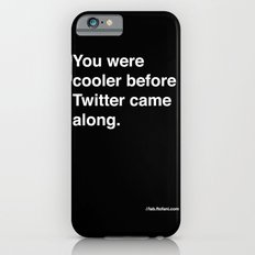 you were cooler before twitter came along iPhone 6s Slim Case